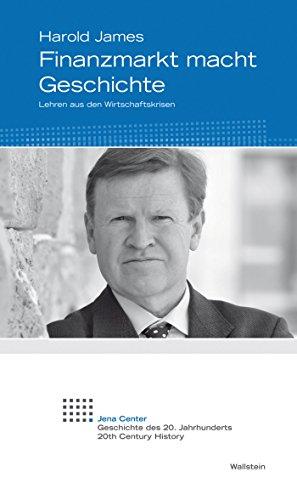 Finanzmarkt macht Geschichte: Lehren aus den Wirtschaftskrisen (Jena Center Geschichte des 20. Jahrhunderts 13)