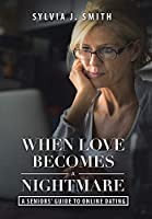 When Love Becomes a Nightmare: A Seniors' Guide to Online Dating