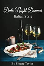 Date Night Dinners Italian Style: (Meals to Make Together)