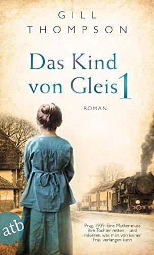 Das Kind von Gleis 1: Prag, 1939: Eine Mutter muss ihre Tochter retten – und riskieren, was man von keiner Frau verlangen kann (German Edition)