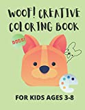 WOOF! Creative coloring book: For kids ages 3-8: Dogs coloring books: Wonderful activity book for your child