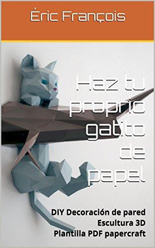 Haz tu proprio gatito de papel: DIY Decoración de pared | Escultura 3D | Plantilla papercraft (Ecogami / Escultura de papel nº 27)