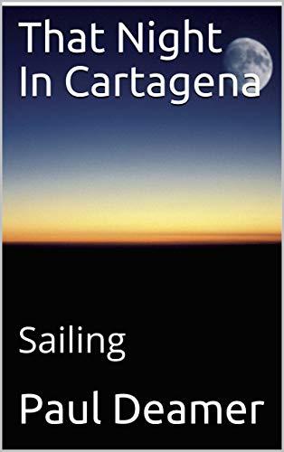 That Night In Cartagena: Sailing (Paul Deamer) (English Edition)