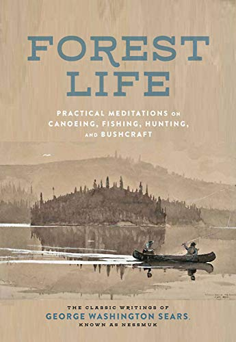 Forest Life: Practical Meditations on Canoeing, Fishing, Hunting, and Bushcraft (Classic Outdoors)