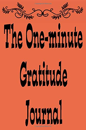 The One-Mincute Gratitude Journal: The One-Minute Gratitude Journal .convert your normal moments into blessings. gratitude journal