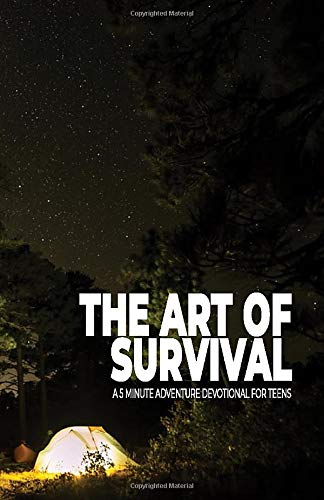 The Art of Survival: A 5 Minute Adventure Devotional for Teens