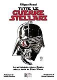 Tutte le Guerre Stellari. La metafisica della Forza nella saga di Star Wars. Nuova ediz.