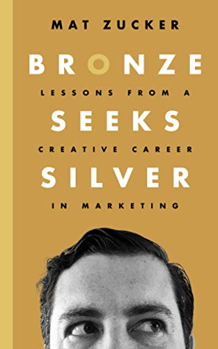 Bronze Seeks Silver: Lessons from a Creative Career in Marketing