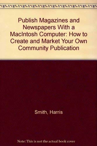Compare Textbook Prices for Publish Magazines and Newspapers With a MacIntosh Computer: How to Create and Market Your Own Community Publication  ISBN 9780963069931 by Smith, Harris