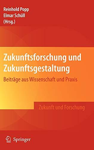 Zukunftsforschung und Zukunftsgestaltung: Beiträge aus Wissenschaft und Praxis (Zukunft und Forschung)
