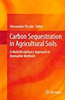 Carbon Sequestration in Agricultural Soils: A Multidisciplinary Approach to Innovative Methods(Special Indian Edition/ Reprint Year- 2020)