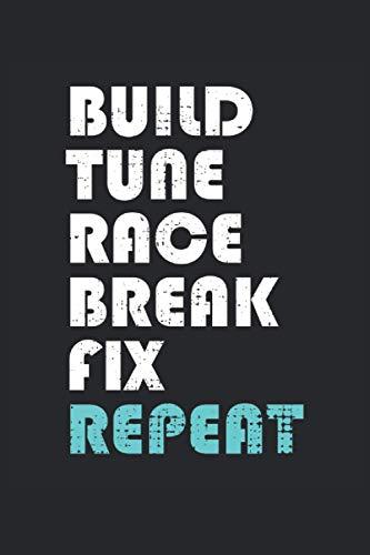 Build Tune Race Break Fix Repeat: Notebook or Journal 6 x 9