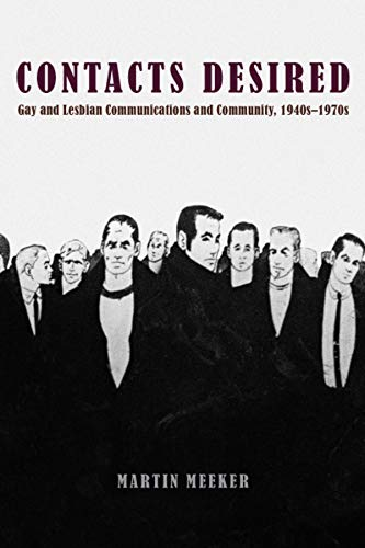 Contacts Desired: Gay and Lesbian Communications and Community 1940s1970s