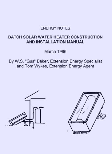 BATCH SOLAR WATER HEATER CONSTRUCTION AND INSTALLATION MANUAL. ENERGY NOTES . March 1986