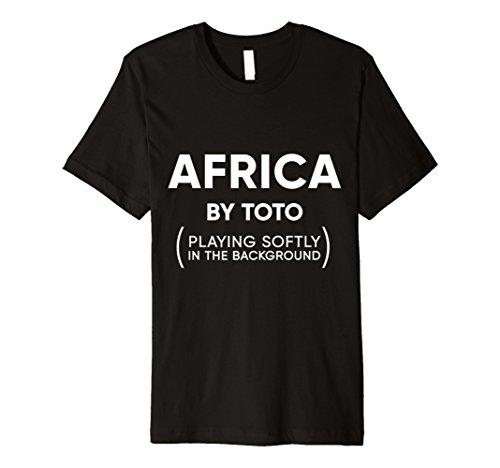 Africa Toto Life Soundtrack funny sarcastic premium shirt