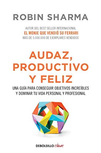 Audaz, productivo y feliz: Una guía para conseguir objetivos increíbles y dominar...