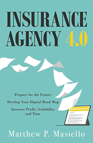 Compare Textbook Prices for Insurance Agency 4.0: Prepare Your Insurance Agency for the Future; Develop Your Road Map for Digitization; Increase Profit, Scalability and Time  ISBN 9781647465216 by Masiello, Matthew  P.