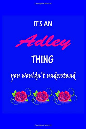 It's An Adley Thing You Wouldn't Understand: Adley First Name Personalized Journal 6x9 Notebook, Wide Ruled (Lined) blank pages Pretty  Cover for Girls and Women with Pink Rose on Blue Cover