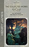 The Collected Works of Henry James, Vol. 35 (of 36): The Two Magics; The Wings of the Dove (Bookland Classics)