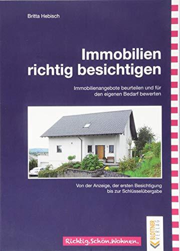 Immobilien richtig besichtigen: Immobilienangebote beurteilen und für den eigenen Bedarf bewerten – Von der Anzeige, der ersten Besichtigung bis zur ... / Freche, schlaue und schöne Themen!)