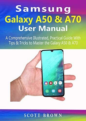 Samsung Galaxy A50 & A70 User Manual: A Comprehensive Illustrated, Practical Guide with Tips & Tricks to Master the Samsung Galaxy A50 & A70 (English Edition) eBook: Brown, Scott: Amazon.es: Tienda Kindle