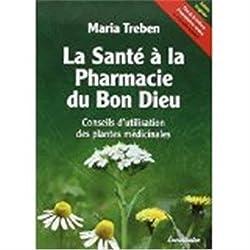 livre La santé à la pharmacie du Bon Dieu : Conseils d'utilisation des plantes médicinales