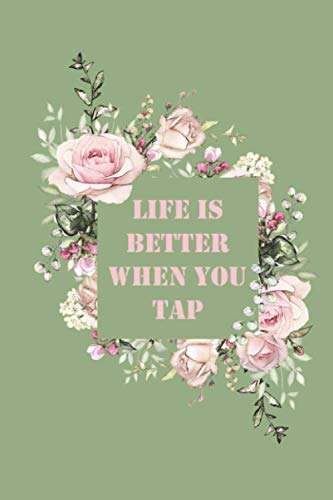 Life Is Better When You Tap This Notebook Belongs life dance inspirational quotes positivity notebook composition support adults positivity notebook ... Is Better When You Tap This Notebook Belongs