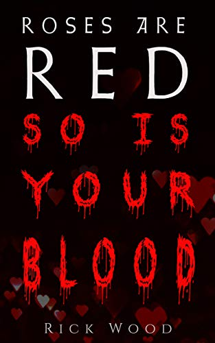 Roses Are Red, So Is Your Blood: A Horror Anthology About the Darker Side of Love (Rick Wood's Horror Anthologies Book 2) (English Edition)
