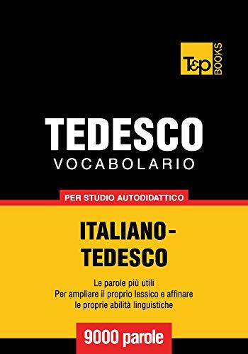 Vocabolario Italiano-Tedesco per studio autodidattico - 9000 parole (Italian Edition)