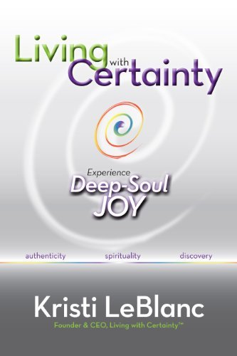 Living with Certainty: Experience Deep-Soul Joy by Kristi LeBlanc (2010-07-12)