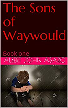 The Sons of Waywould: Book one by [Albert John Asaro]
