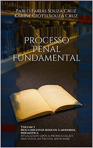 Processo Penal Fundamental: Volume I Dos conceitos básicos à moderna dogmática. Atualizado após a promulgação dos vetos ao Pacote AntiCrime.