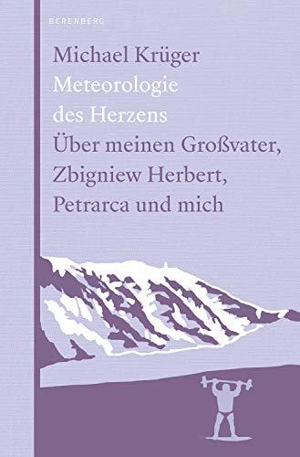 Meteorologie des Herzens: Über meinen Großvater, Zbigniew Herbert, Petrarca und mich