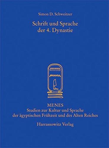 Schrift und Sprache der 4. Dynastie (Menes / Studien zur Kultur und Sprache der ägyptischen Frühzeit und des Alten Reiches, Band 3)