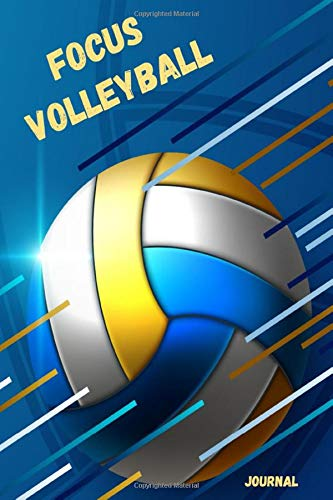 Focus Volleyball journal: Notebook to keep track of your volleyball training | man or woman | sports performance | volleyball players | 100 pages | gift | cover volleyball | volleyball accessories