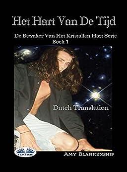 Het Hart Van De Tijd: De Bewaker Van Het Kristallen Hart Serie Boek 1 van [Amy Blankenship, Angelique Hofland]