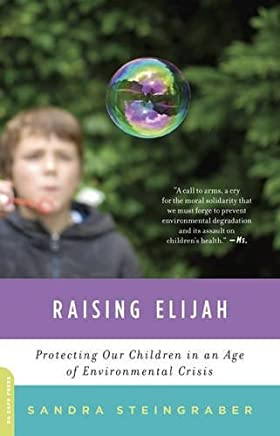 Raising Elijah: Protecting Our Children in an Age of Environmental Crisis (A Merloyd Lawrence Book)