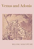 Venus and Adonis: A narrative poem by William Shakespeare