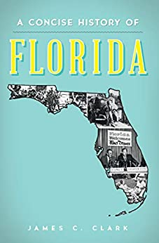 A Concise History of Florida by [James C. Clark]