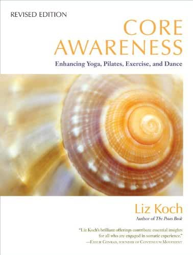 Core Awareness, Revised Edition: Enhancing Yoga, Pilates, Exercise, and Dance (English Edition)