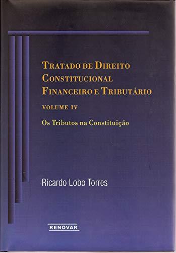 Tratado de Direito Constitucional Financeiro e Tributário: os Tributos na Constituição (Volume 4)