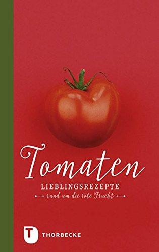 Tomaten: Lieblingsrezepte rund um die rote Frucht