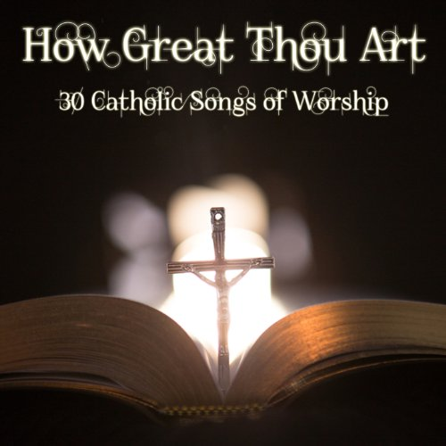 How Great Thou Art: 30 Catholic Songs of Worship