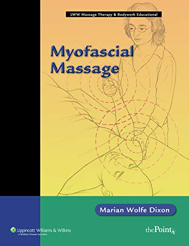 Compare Textbook Prices for Myofascial Massage LWW Massage Therapy & Bodywork Educational Series 1 Edition ISBN 9780781748322 by Wolfe Dixon, Marian