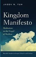 Kingdom Manifesto: Meditations on the Gospel of Matthew (Wycliffe Studies in Gospel, Church, and Culture)