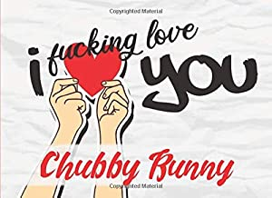 I Fucking Love You - Chubby Bunny: 20 Reasons Why I Love You Boyfriend - What I Love About You Husband Forever - Fill In The Blank Book for Him - Write In List I Love You Because Prompt Journal