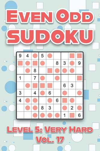 Even Odd Sudoku Level 5: Very Hard Vol. 17: Play Even Odd Sudoku 9x9 Nine Numbers Grid With Solutions Hard Level Volumes 1-40 Cross Sums Sudoku ... Enjoy A Challenge For All Ages Kids to Adults