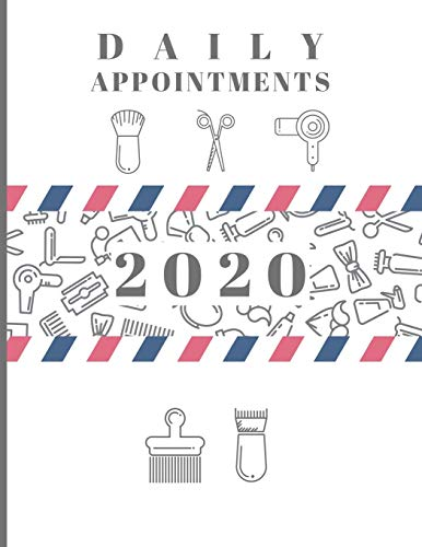 2020 Daily Appointments: Day to Day Diary Schedule Agenda Organiser for Barber / Mobile Hairdresser Stylist / Beauty Therapist / Hourly Slots