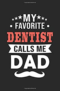 My Favorite Dentist Calls Me Dad: Perfect Gift For Dad, Gift for Dentist Dad, Funny Father's Day Notebook Journal, Noteboo...