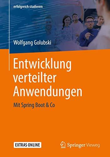 Entwicklung verteilter Anwendungen: Mit Spring Boot & Co (erfolgreich studieren)